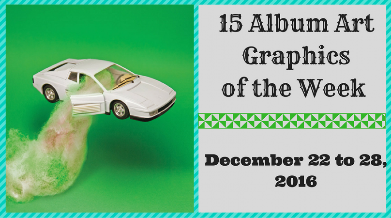 15 Album Art Graphics of the Week - December 22 to 28, 2016