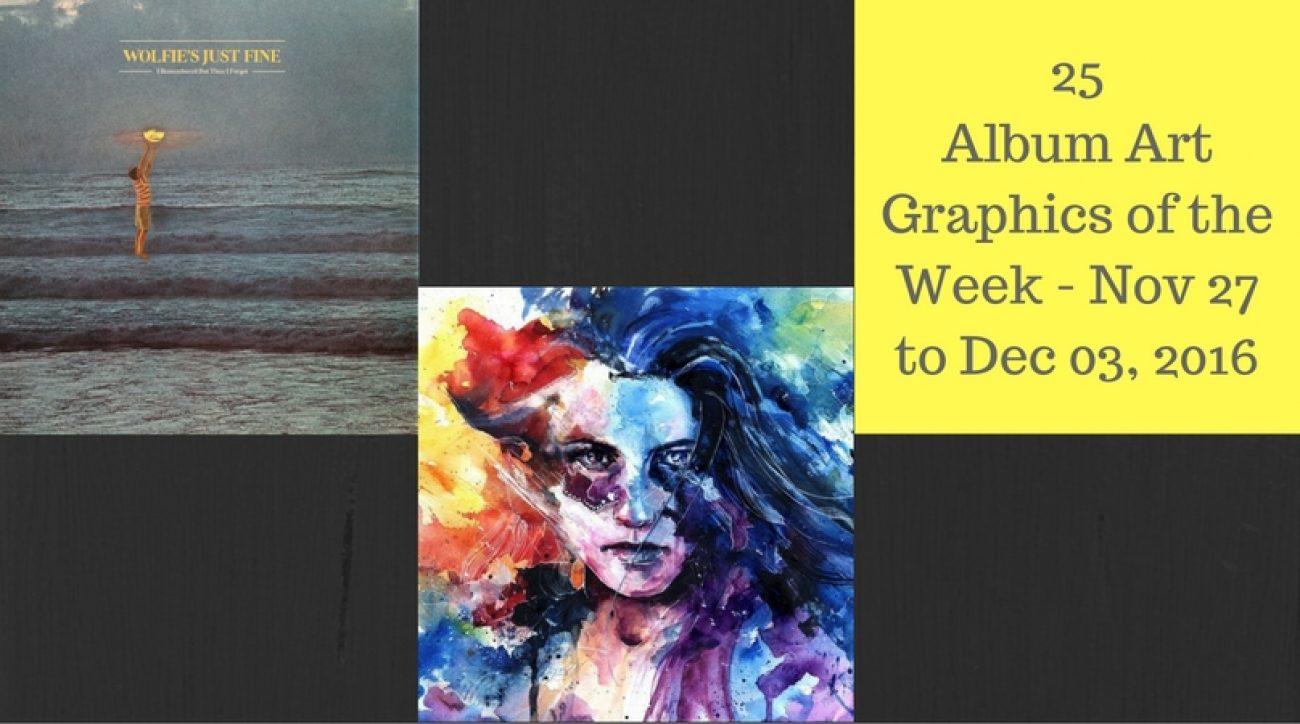 25 Album Art Graphics of the Week - Nov 27 to Dec 03, 2016